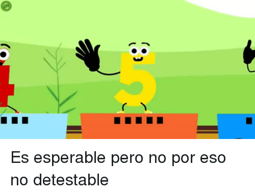 Eso, Pero, and  No: Es esperable pero no por eso no detestable