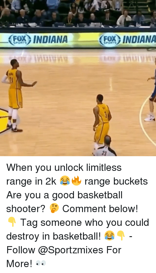 Basketball, Memes, and Good: (ESK) INDIANA  FOX INDIANA When you unlock limitless range in 2k 😂🔥 range buckets Are you a good basketball shooter? 🤔 Comment below! 👇 Tag someone who you could destroy in basketball! 😂👇 - Follow @Sportzmixes For More! 👀
