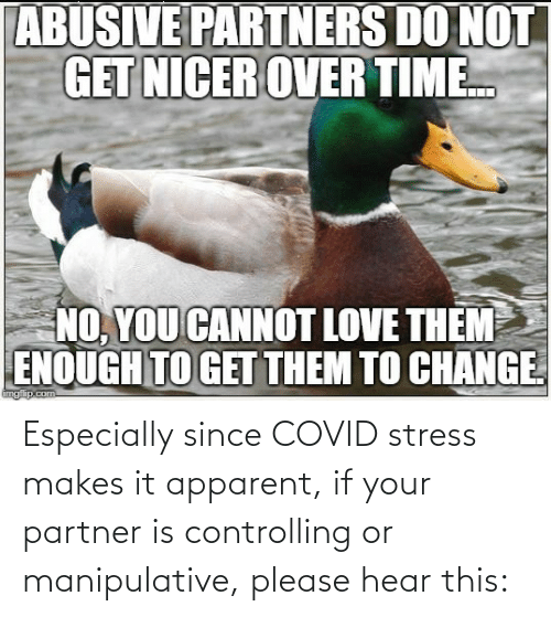 If Your: Especially since COVID stress makes it apparent, if your partner is controlling or manipulative, please hear this: