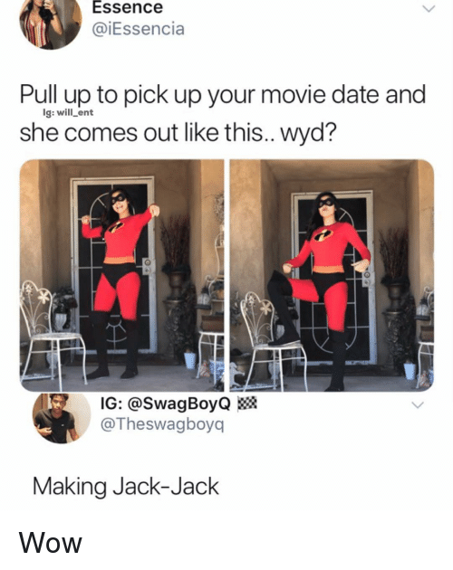 Essence: Essence  @iEssencia  Pull up to pick up your movie date and  she comes out like this.. wyd?  g: will ent  IG: @SwagBoyQ»  @Theswagboyq  Making Jack-Jack Wow