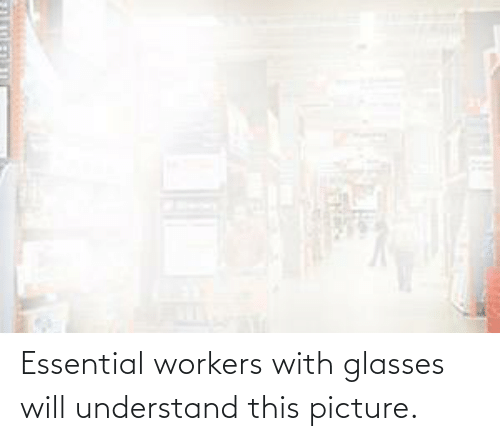 Glasses: Essential workers with glasses will understand this picture.