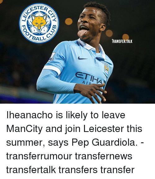 ester: ESTER  CESTA  TRANSFER.TALIK  ETIHA  ALD Iheanacho is likely to leave ManCity and join Leicester this summer, says Pep Guardiola. - transferrumour transfernews transfertalk transfers transfer