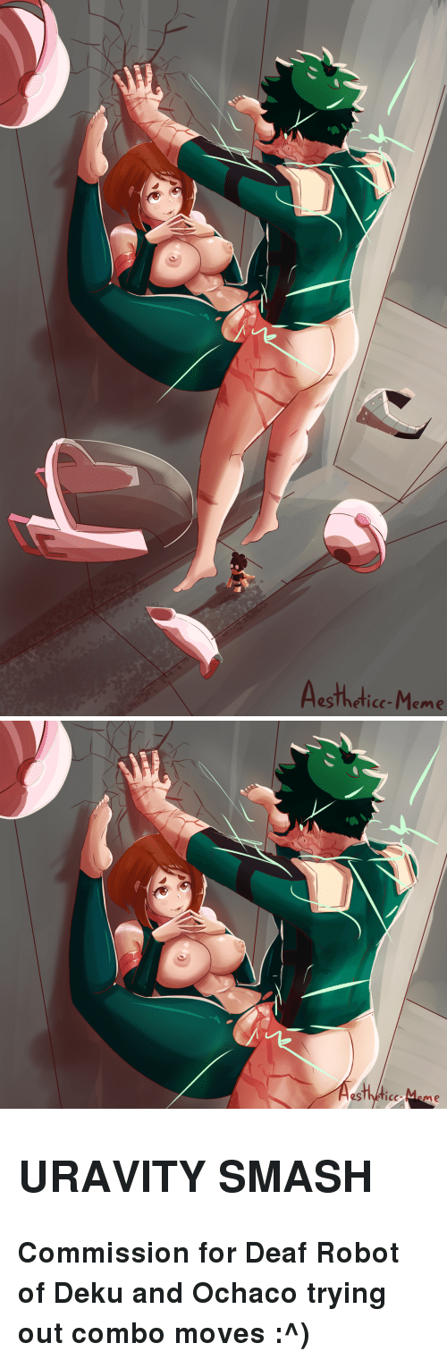 Meme, Smashing, and Robot: esTheticc-Meme <h2><b>URAVITY SMASH</b></h2><p><b>Commission for Deaf Robot of Deku and Ochaco trying out combo moves :^)</b></p>
