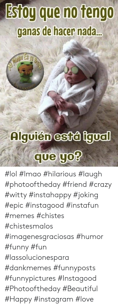 Hilarious Laugh: Estog que no tengo  ganas de hacer nada..  Esperaia  Alguién está igual  que yo? #lol #lmao #hilarious #laugh #photooftheday #friend #crazy #witty #instahappy  #joking #epic #instagood #instafun #memes #chistes #chistesmalos #imagenesgraciosas #humor #funny  #fun #lassolucionespara #dankmemes   #funnyposts #funnypictures #Instagood #Photooftheday #Beautiful #Happy #instagram #love