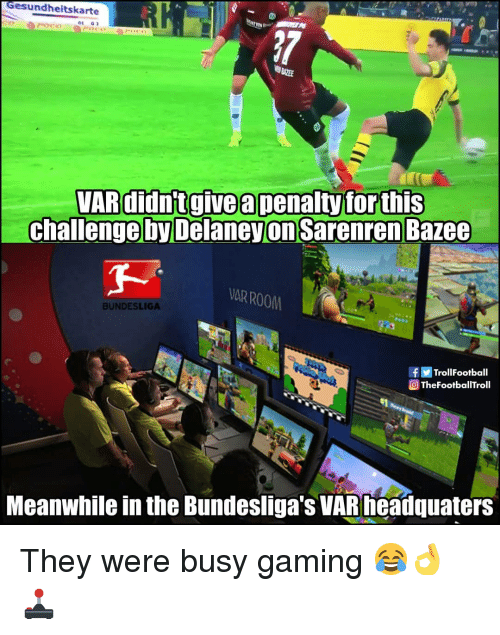 Memes, Gaming, and 🤖: esundheitskarte  VARdidntgivea penalty forthis  challenge by Delaneyon Sarenren Bazee  OR ROOM  BUNDESLIGA  f TrollFootball  QTheFootballTroll  Meanwhile in the Bundesliga's VARfieadouaters They were busy gaming 😂👌🕹