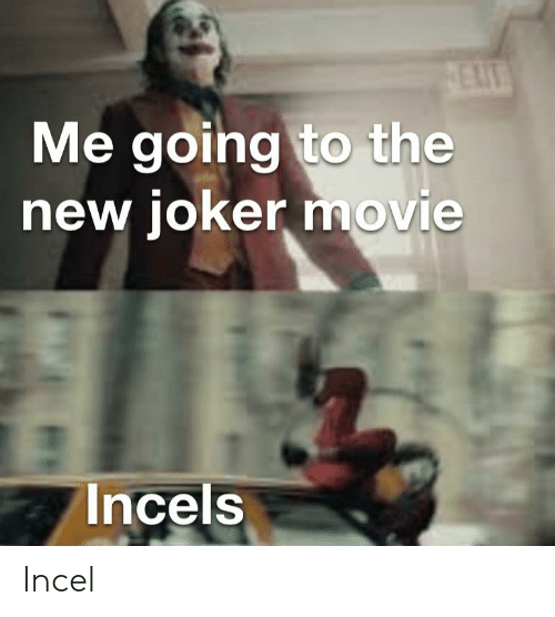 Et Me: ET  Me going to the  new joker movie  Incels Incel