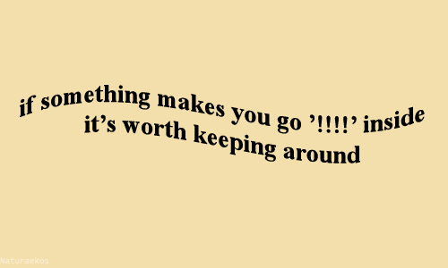 "You Go: ething makes you go '!! !!  it's worth keeping around  you go ""!!!! inside"