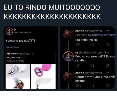 Translate, Aurora, and Que: EU TO RINDO MUITOOO0000  ΚΚΚΚΚΚΚΚΚΚΚΚΚΚΚΚΚΚΚΚΚ  carlos @moonwrise 3m  @ultrasviolencex  Replying to @ultrasviolencex  Pra enfiar no cu  Isso serve pra que????  Translate Tweet  m @ultrasviolencex 3m  Precisa ser grosso??? Eu só  Aurora; @jkookgod 2h  oi gente qual????  caralho  Show this thread  1  carlos @moonwrise 3m  Garota?????? Mas é pra enfi  mesmo  3