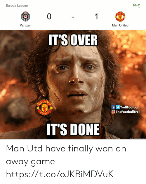 Quickmeme Com: Europa League  0 1  90+3'  PAD  Partizan  MANCH  UNITED  Man United  IT'SOVER  ANCHESTE  MA  UNITED  |TrollFootball  TheFootballTroll  IT'S DONE  quickmeme.com  AH Man Utd have finally won an away game https://t.co/oJKBiMDVuK