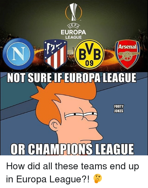 Arsenal, Memes, and Champions League: EUROPA  LEAGUE  Arsenal  BVB  09  NOT SURE IF EUROPA LEAGUE  FOOTY  JOKES  OR CHAMPIONS LEAGUE How did all these teams end up in Europa League?! 🤔