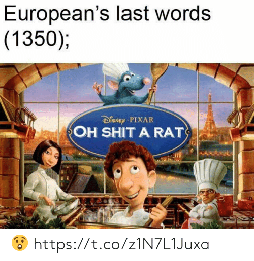 Last Words: European's last words  (1350);  DSNEp PIXAR  OH SHIT A RAT 😲 https://t.co/z1N7L1Juxa