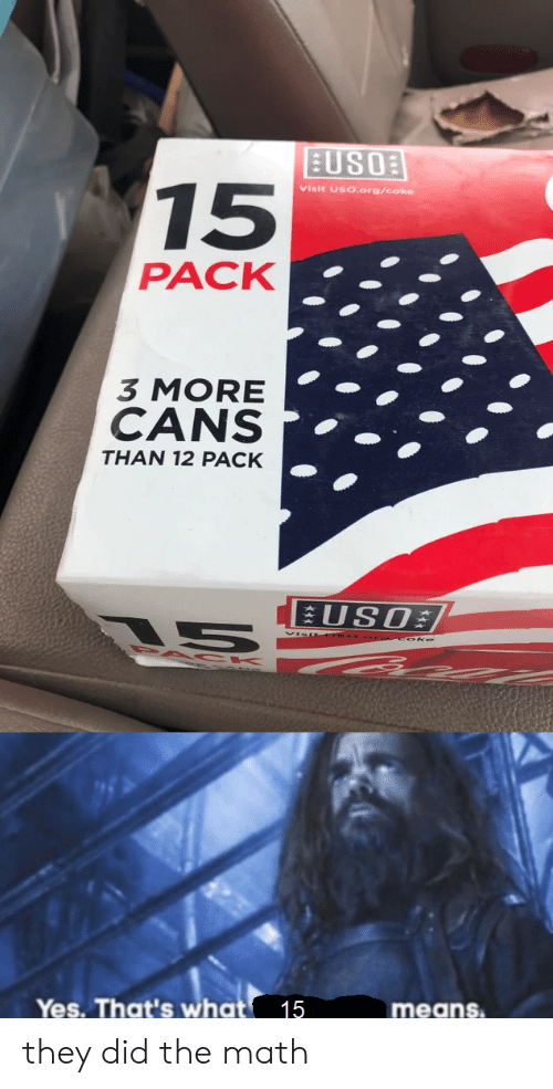Reddit, Math, and Yes: EUSOE  15  Visit USO.org/coke  PACK  3 MORE  CANS  THAN 12 PACK  5  Vis  OS  Oke  Yes. That's what 15  means. they did the math