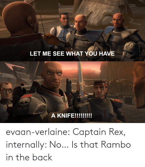 Rambo: evaan-verlaine:  Captain Rex, internally: No…   Is that Rambo in the back