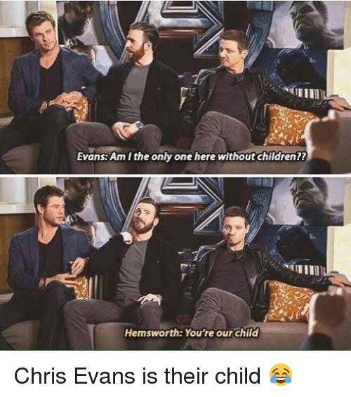 evans am i the only one here without children hemsworth 7961820 evans am i the only one here without children?? hemsworth you're our