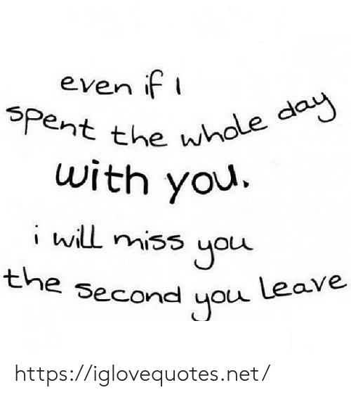 Net, Day, and You: even f  Withe uhole day  i bill miss you  e Second uou LeaVe  spent the w  the https://iglovequotes.net/