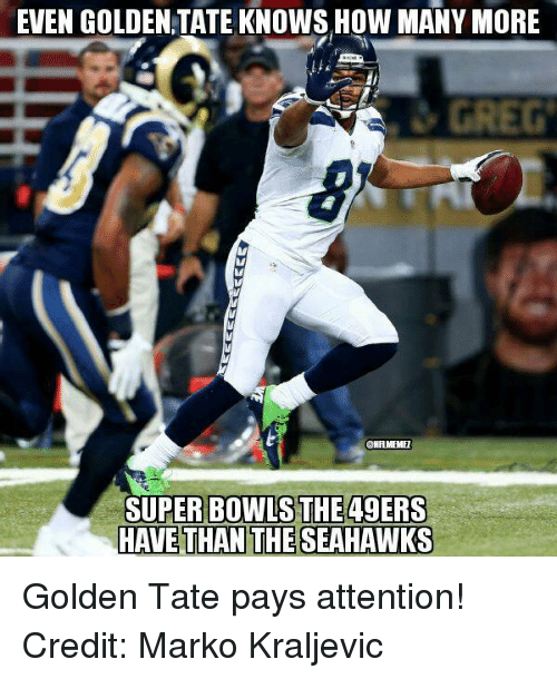 Golden Tate: EVEN GOLDEN TATE KNOWSHOW MANY MORE  GREG  UPER BOWLS THE Q9ERS  HAVE THAN THE SEAHAWKS Golden Tate pays attention! Credit: Marko Kraljevic