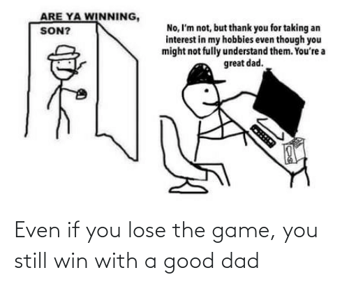A Good: Even if you lose the game, you still win with a good dad