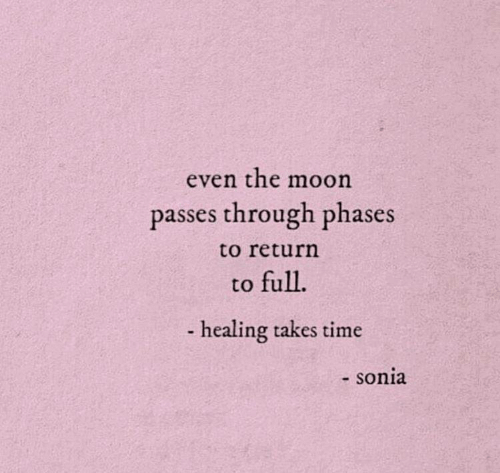 Moon, Time, and The Moon: even the moon  passes through phases  to return  to full  -healing takes time  - sonia
