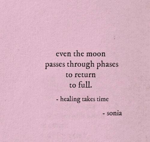 Moon, Time, and The Moon: even the moon  passes through phases  to return  to full.  - healing takes time  - sonia