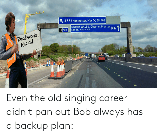 Singing: Even the old singing career didn't pan out Bob always has a backup plan: