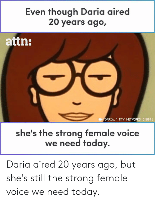 """Aired: Even though Daria aired  20 years ago,  attn:  DARIA,"""" MTV NETWORKS (1997)  he's the strong female voice  we need today. Daria aired 20 years ago, but she's still the strong female voice we need today."""