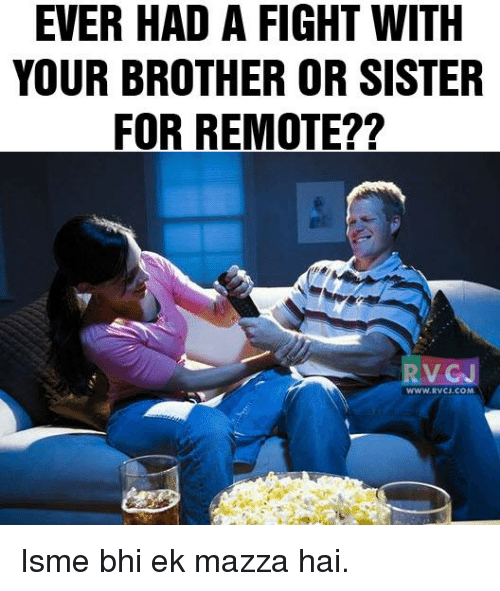 Ever Had A Fight With Your Brother Or Sister For Remote Www Rvc
