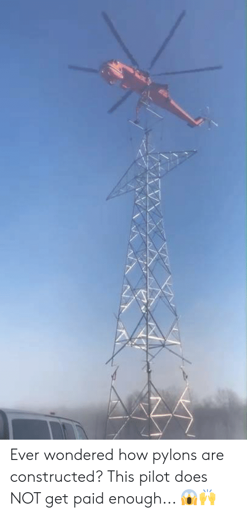 Dank, 🤖, and How: Ever wondered how pylons are constructed? This pilot does NOT get paid enough... 😱🙌