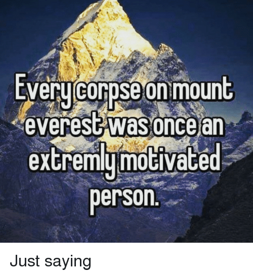 everest: EVeru corpse on mount  everest was oncear  extremymoGiVace  person Just saying