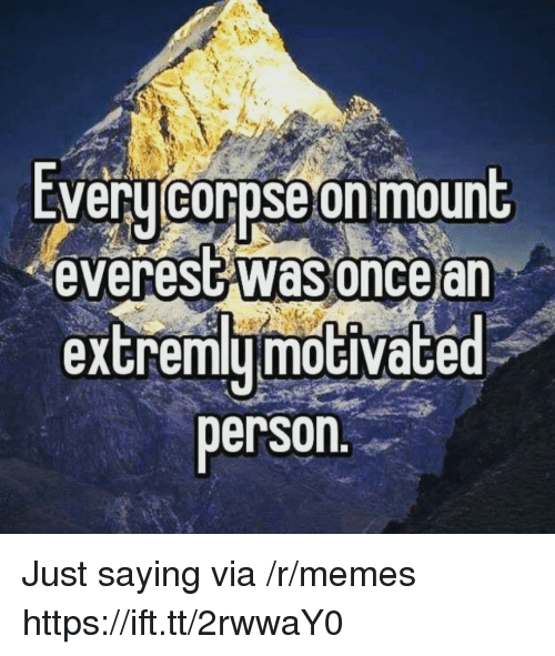 everest: EVeru corpse on mount  everest was oncear  extremymoGiVace  person Just saying via /r/memes https://ift.tt/2rwwaY0