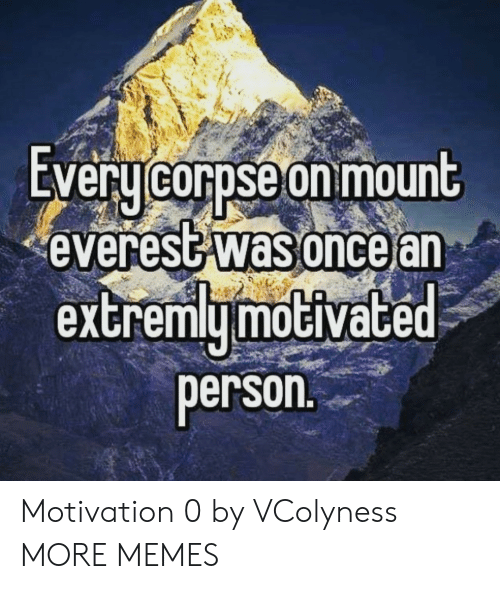 everest: EVeru corpse on mount  everest was oncear  extremymoGiVace  person Motivation 0 by VColyness MORE MEMES