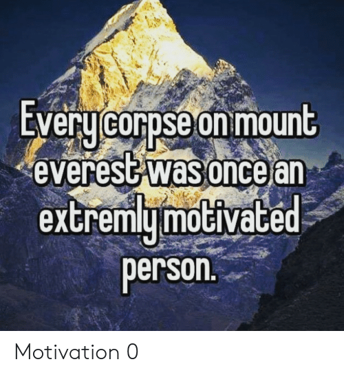 everest: EVeru corpse on mount  everest was oncear  extremymoGiVace  person Motivation 0