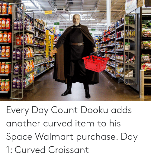 Walmart: Every Day Count Dooku adds another curved item to his Space Walmart purchase. Day 1: Curved Croissant