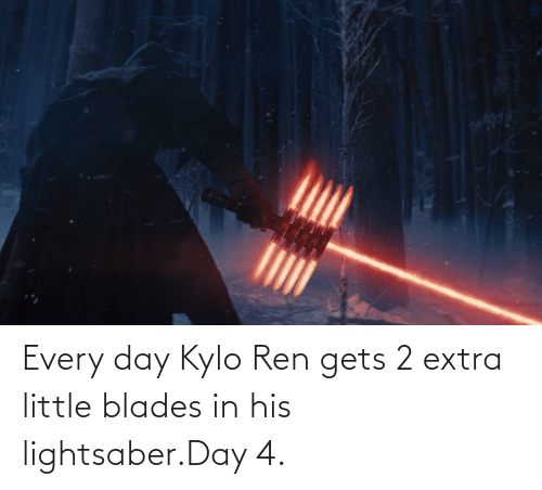Kylo Ren: Every day Kylo Ren gets 2 extra little blades in his lightsaber.Day 4.