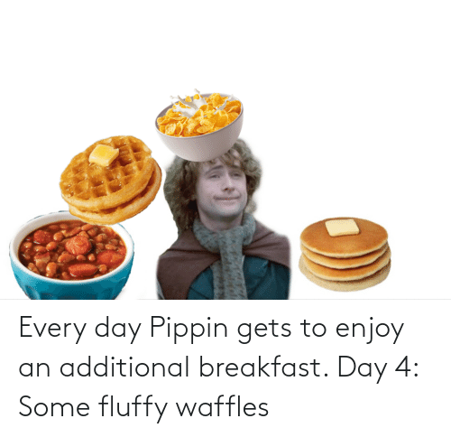 waffles: Every day Pippin gets to enjoy an additional breakfast. Day 4: Some fluffy waffles