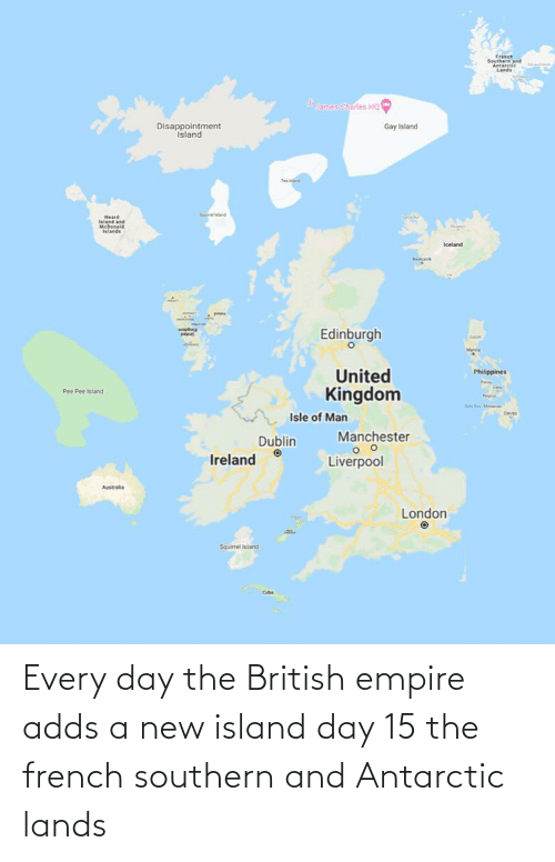 Southern: Every day the British empire adds a new island day 15 the french southern and Antarctic lands