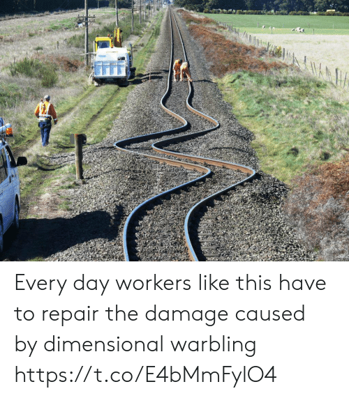 Day, Every Day, and Damage: Every day workers like this have to repair the damage caused by dimensional warbling https://t.co/E4bMmFylO4
