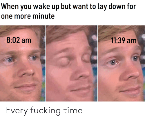 Time: Every fucking time