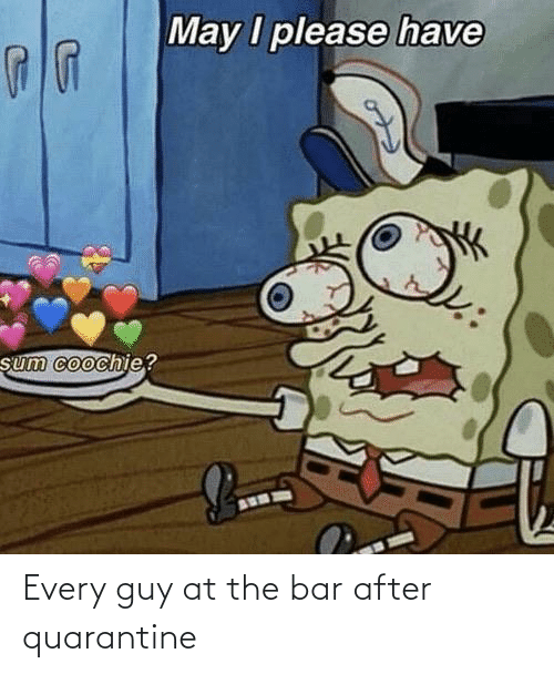 bar: Every guy at the bar after quarantine