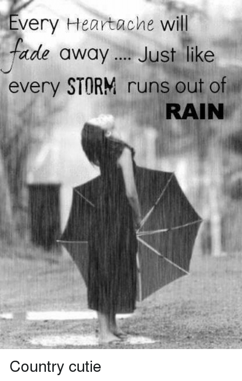 Fading Away: Every Heartache will  fade away ust like  every STORM runs out of  RAIN Country cutie
