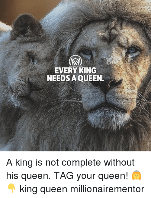 Memes, Queen, and 🤖: EVERY KING  NEEDS A QUEEN. A king is not complete without his queen. TAG your queen! 👸👇 king queen millionairementor