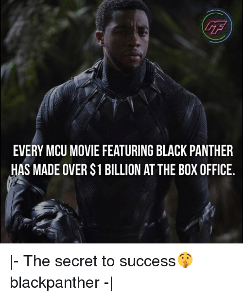 Memes, Black, and Black Panther: EVERY MCU MOVIE FEATURING BLACK PANTHER  HAS MADE OVER $1 BILLION AT THE BOX OFFICE.  - The secret to success🤫 blackpanther - 