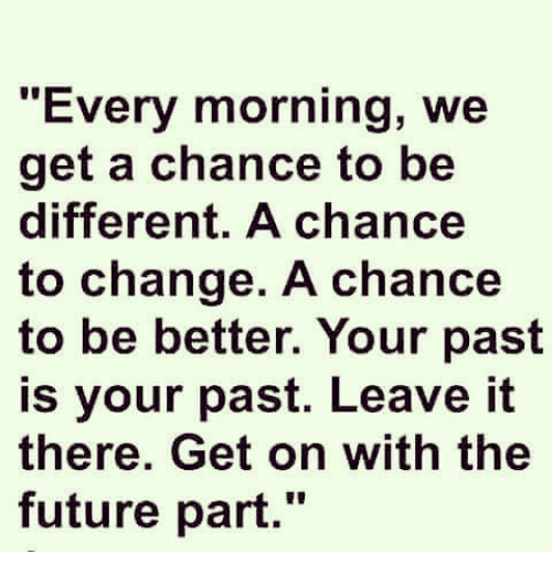 Every Morning We Get A Chance To Be Different A Chance To Change A