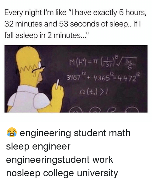 """Engineering Student: Every night I'm like """"I have exactly 5 hours,  32 minutes and 53 seconds of sleep.. If I  fall asleep in 2 minutes...""""  8  37  12  12  12 😂 engineering student math sleep engineer engineeringstudent work nosleep college university"""