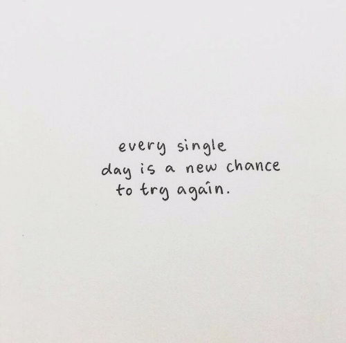 Single, Day, and New: every single  day is a new chance  to trg again