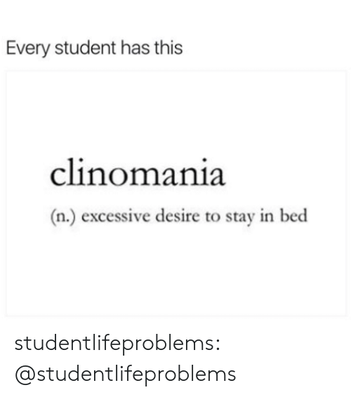 Tumblr, Blog, and Http: Every student has this  clinomania  (n.) excessive desire to stay in bed studentlifeproblems:  @studentlifeproblems
