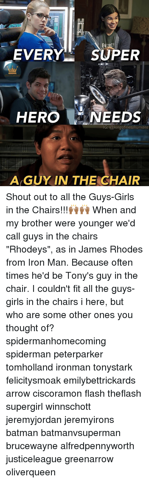 """Batman, Girls, and Iron Man: EVERY SUPER  HERO NEEDS  IG: @kingofmetahumans  G: @kingofmetahumans  A GUY IN THE CHAIR Shout out to all the Guys-Girls in the Chairs!!!🙌🏾🙌🏾 When and my brother were younger we'd call guys in the chairs """"Rhodeys"""", as in James Rhodes from Iron Man. Because often times he'd be Tony's guy in the chair. I couldn't fit all the guys-girls in the chairs i here, but who are some other ones you thought of? spidermanhomecoming spiderman peterparker tomholland ironman tonystark felicitysmoak emilybettrickards arrow ciscoramon flash theflash supergirl winnschott jeremyjordan jeremyirons batman batmanvsuperman brucewayne alfredpennyworth justiceleague greenarrow oliverqueen"""