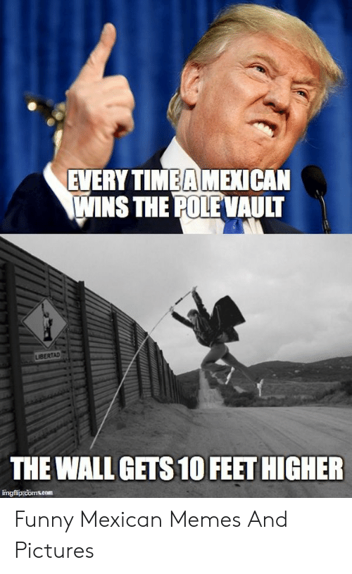 funny mexican memes: EVERY TIMEA MEXICAN  WINS THE POLE VAULT  LIBERTAD  THE WALL GETS 10 FEET HIGHER Funny Mexican Memes And Pictures