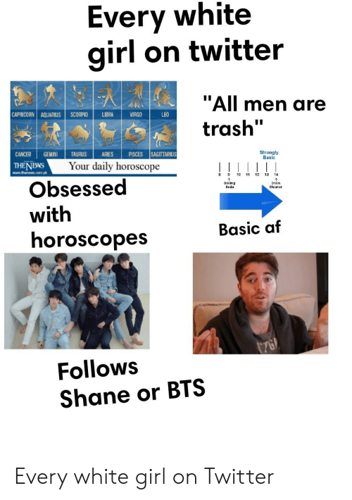 """Af, Soda, and Starter Packs: Every white  girl on twitter  """"All men are  trash'  CAPRICORN! AQUARIUSİ SCORPIO 