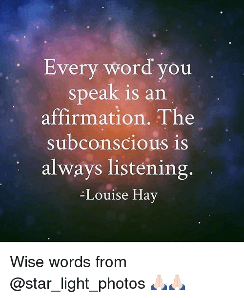 Affirmation: Every Word you  speak is an  affirmation. The  subconscious is  always listening.  Louise Hav Wise words from @star_light_photos 🙏🏻🙏🏻
