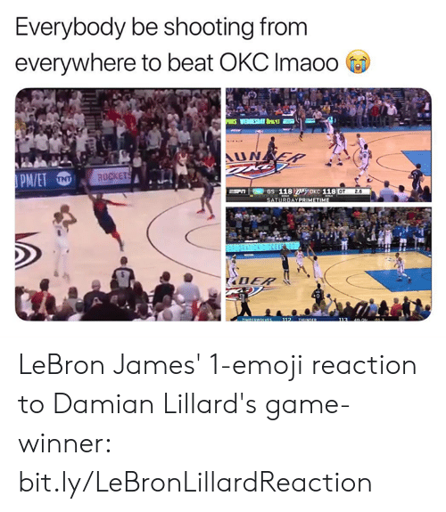 Game Winner: Everybody be shooting from  everywhere to beat OKC Imaoo  UNEP  ROCKET  OT 2.  DAYPRIMETIM LeBron James' 1-emoji reaction to Damian Lillard's game-winner: bit.ly/LeBronLillardReaction